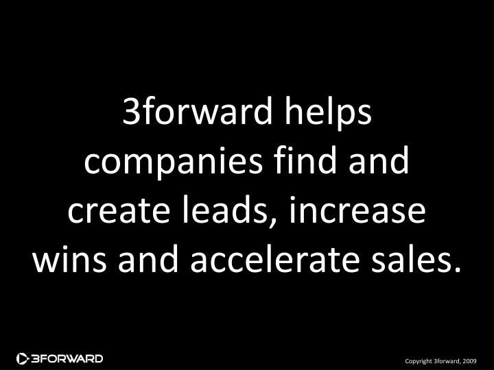 3forward helps companies find and create leads, increase wins and accelerate sales.