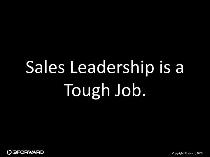 Sales Leadership is a Tough Job.