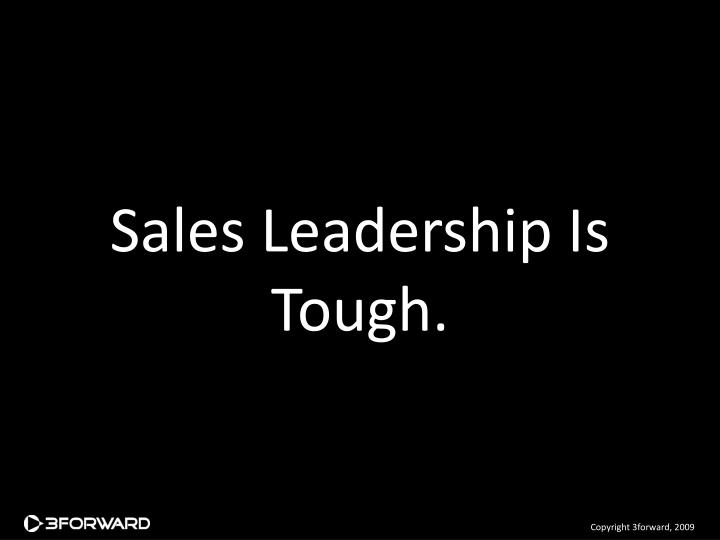 Sales Leadership Is Tough.