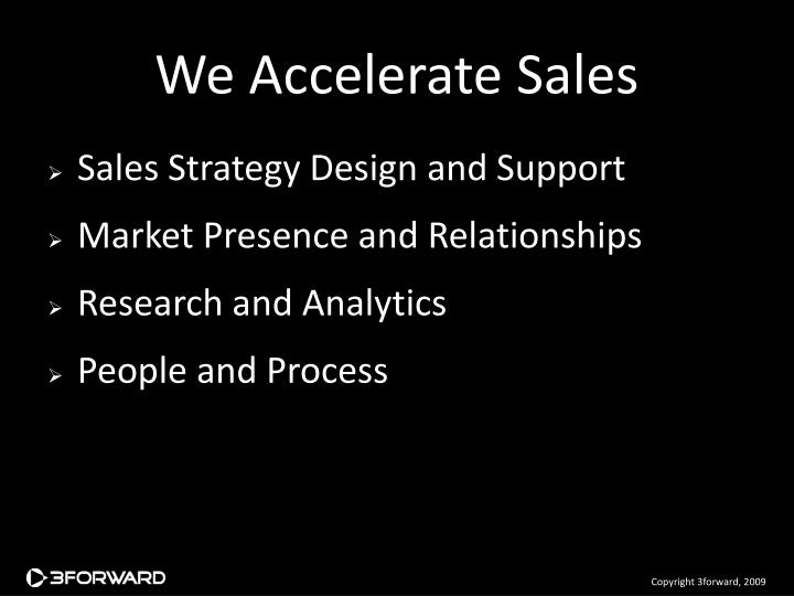 We Accelerate Sales