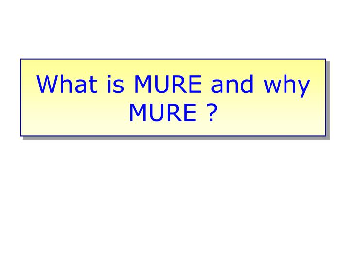 What is MURE and why MURE ?