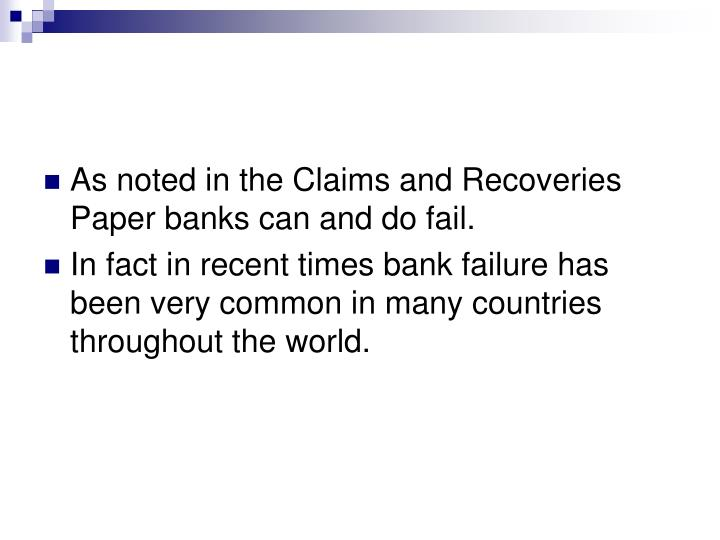 As noted in the Claims and Recoveries Paper banks can and do fail.