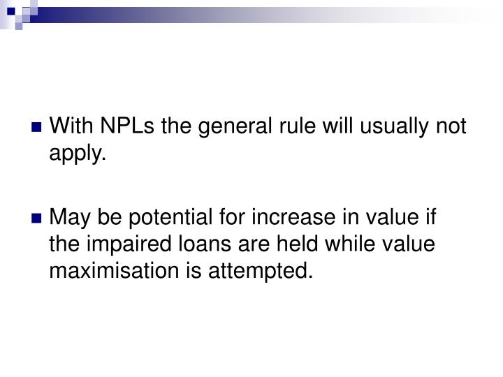 With NPLs the general rule will usually not apply.