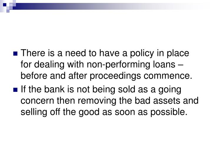 There is a need to have a policy in place for dealing with non-performing loans – before and after proceedings commence.