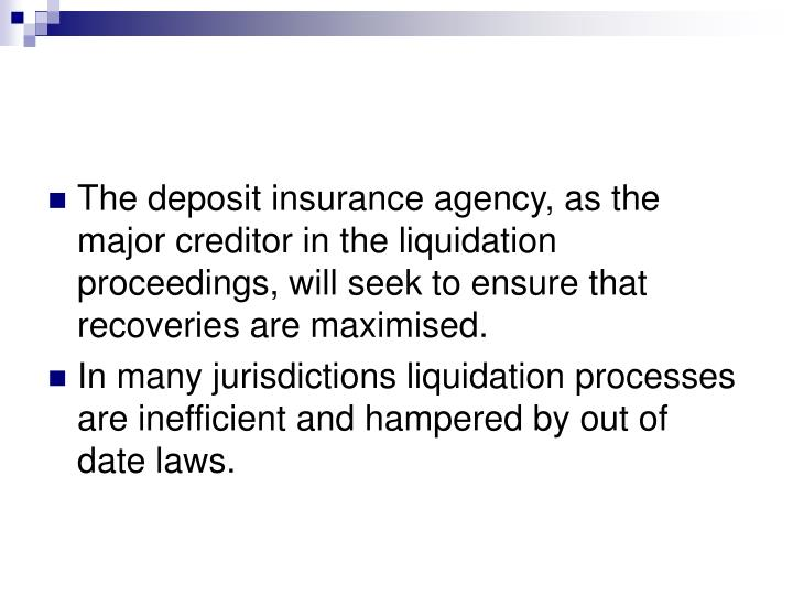The deposit insurance agency, as the major creditor in the liquidation proceedings, will seek to ensure that recoveries are maximised.