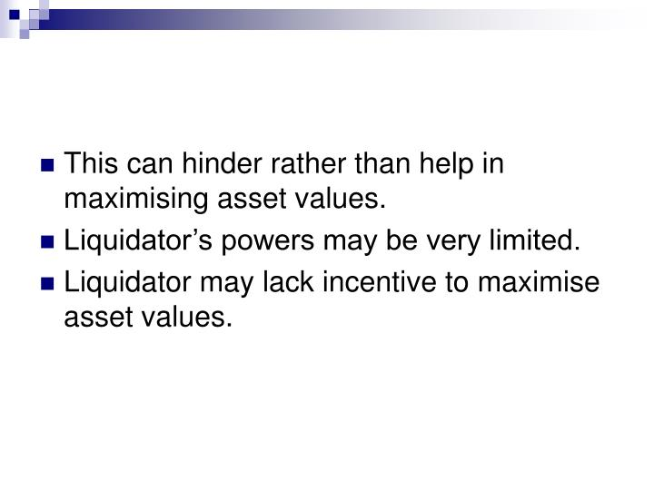 This can hinder rather than help in maximising asset values.