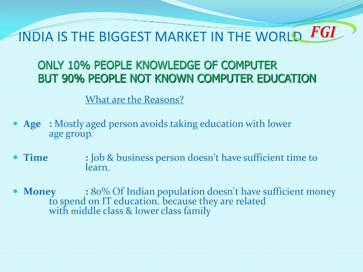 INDIA IS THE BIGGEST MARKET IN THE WORLD