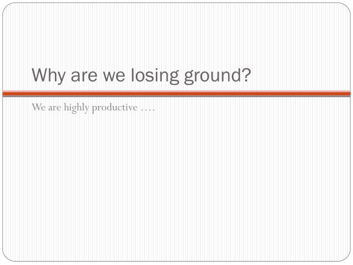 Why are we losing ground?