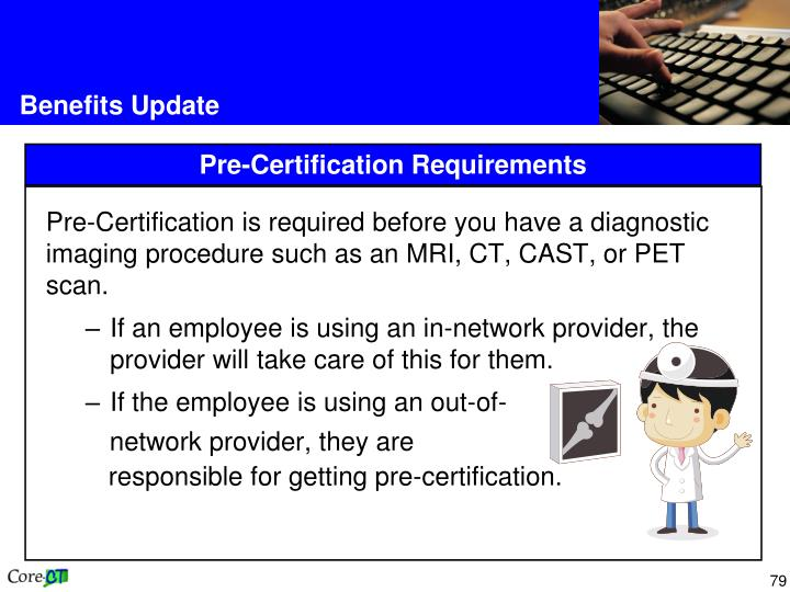Pre-Certification is required before you have a diagnostic imaging procedure such as an MRI, CT, CAST, or PET scan.