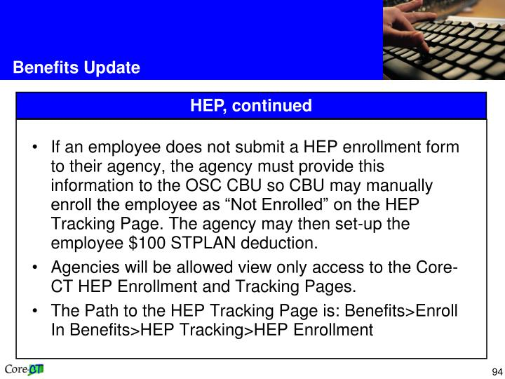 "If an employee does not submit a HEP enrollment form to their agency, the agency must provide this information to the OSC CBU so CBU may manually enroll the employee as ""Not Enrolled"" on the HEP Tracking Page. The agency may then set-up the employee $100 STPLAN deduction."