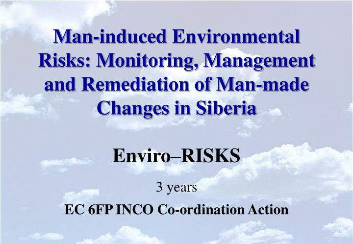 Man-induced Environmental Risks: Monitoring, Management and Remediation of Man-made Changes in Siber...