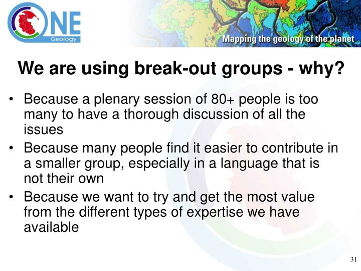 We are using break-out groups - why?