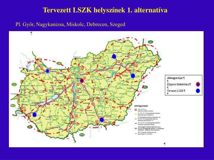 Tervezett LSZK helyszínek 1. alternatíva