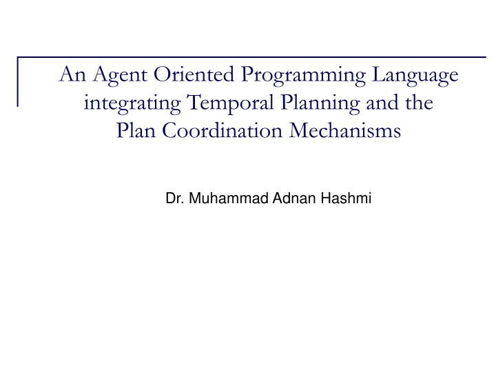 An Agent Oriented Programming Language integrating Temporal Planning and the