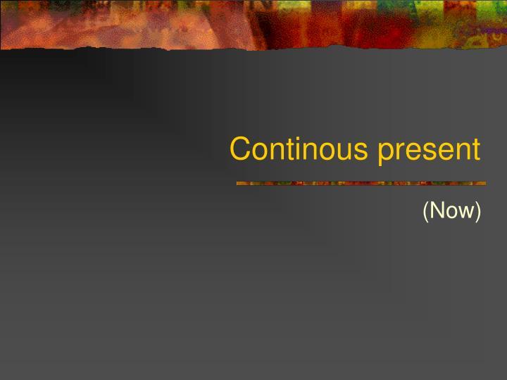 Continous present