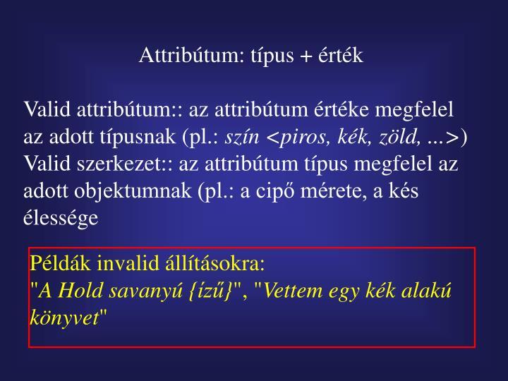 Attribútum: típus + érték