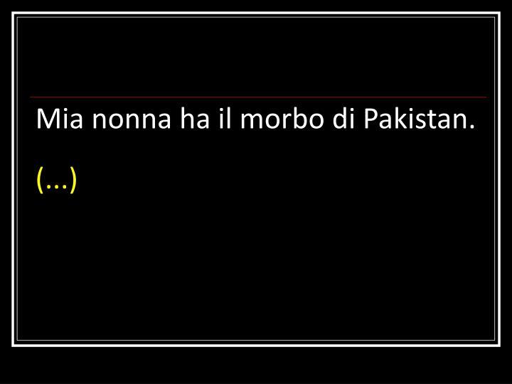 Mia nonna ha il morbo di Pakistan.