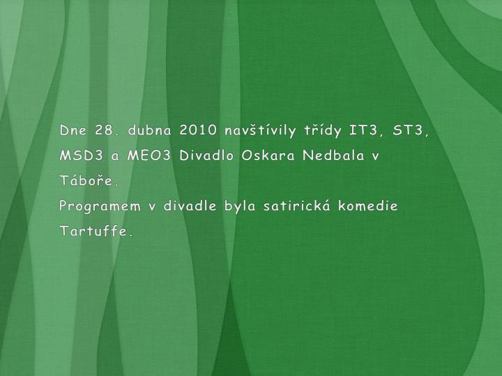 Dne 28. dubna 2010 navštívily třídy IT3, ST3, MSD3 a MEO3 Divadlo Oskara Nedbala v Táboře.
