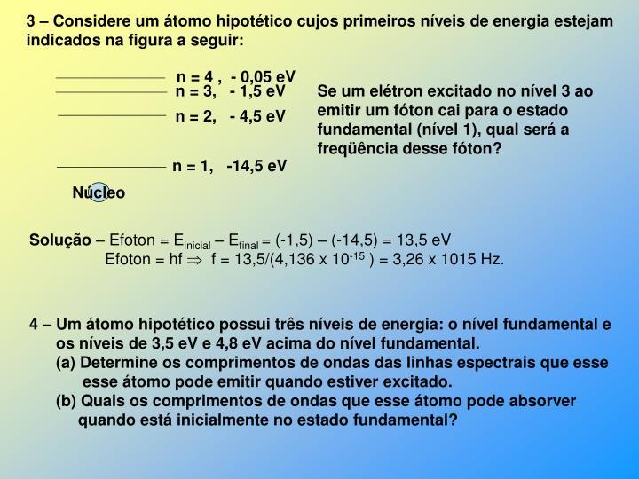 3 – Considere um átomo hipotético cujos primeiros níveis de energia estejam