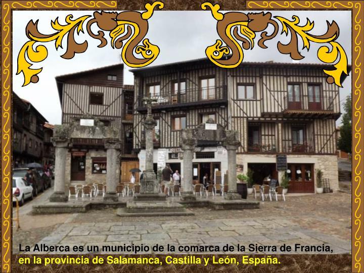 La Alberca es un municipio de la comarca de la Sierra de Francia,