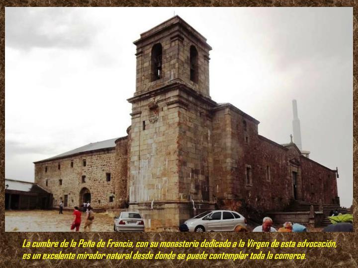 La cumbre de la Peña de Francia, con su monasterio dedicado a la Virgen de esta advocación, es un excelente mirador natural desde donde se puede contemplar toda la comarca