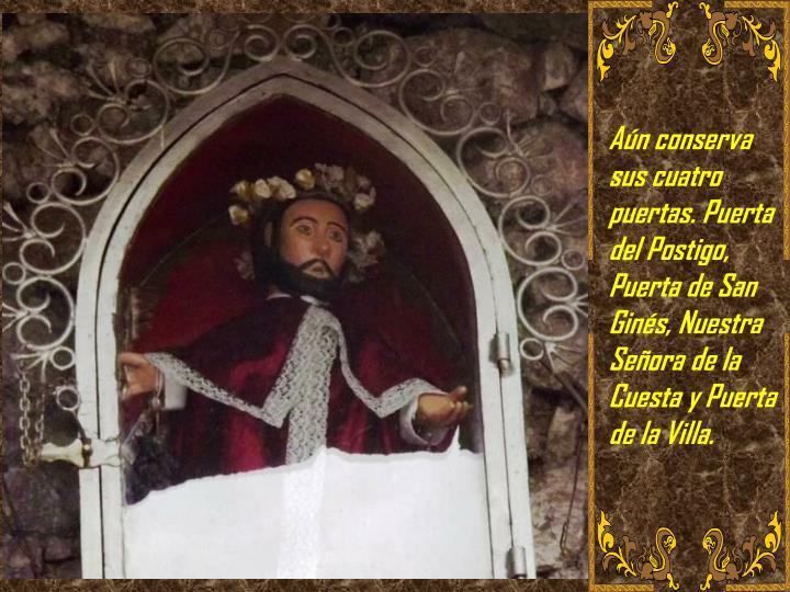 Aún conserva sus cuatro puertas. Puerta del Postigo, Puerta de San Ginés, Nuestra Señora de la Cuesta y Puerta de la Villa.