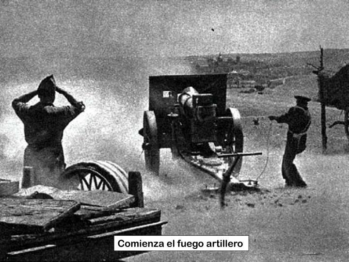 Comienza el fuego artillero