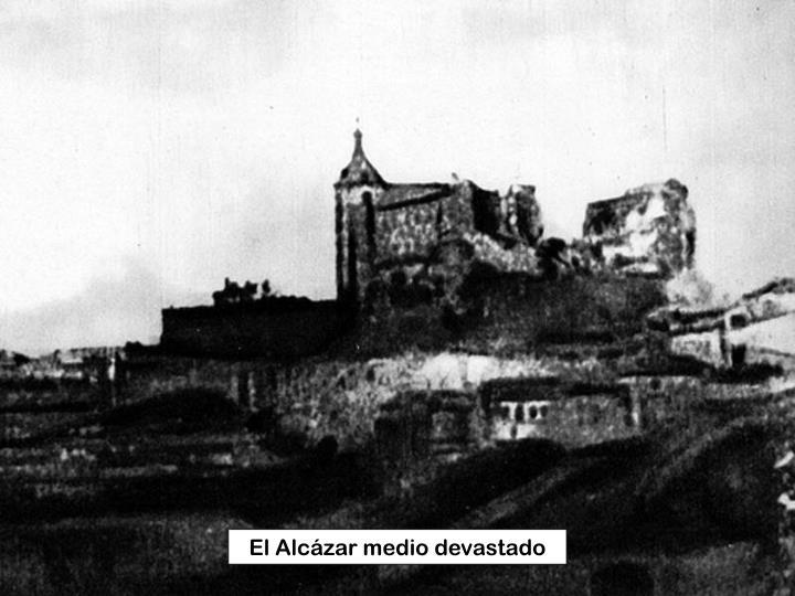 El Alcázar medio devastado