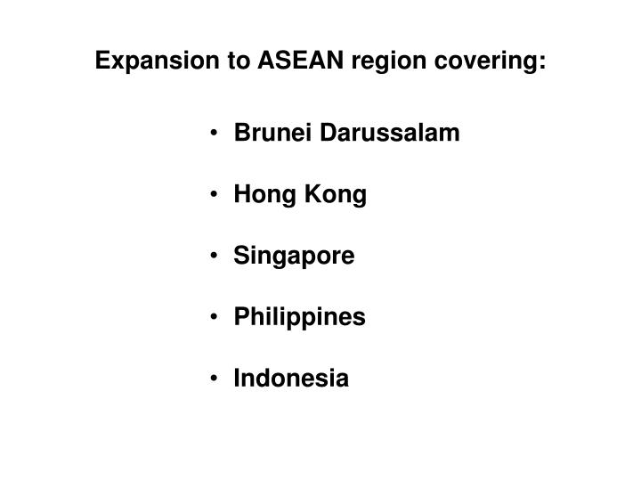 Expansion to ASEAN region covering: