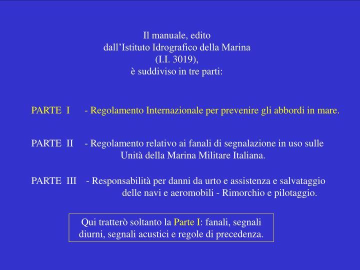 Il manuale, edito                                                                               dall'Istituto Idrografico della Marina                                                        (I.I. 3019),                                                                                                  è suddiviso in tre parti: