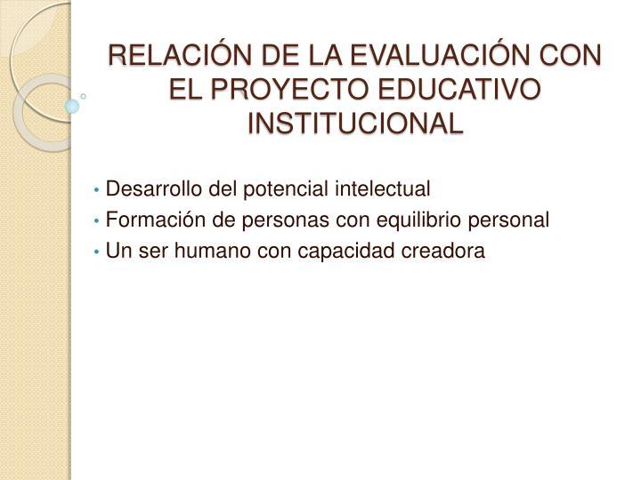 RELACIÓN DE LA EVALUACIÓN CON EL PROYECTO EDUCATIVO INSTITUCIONAL