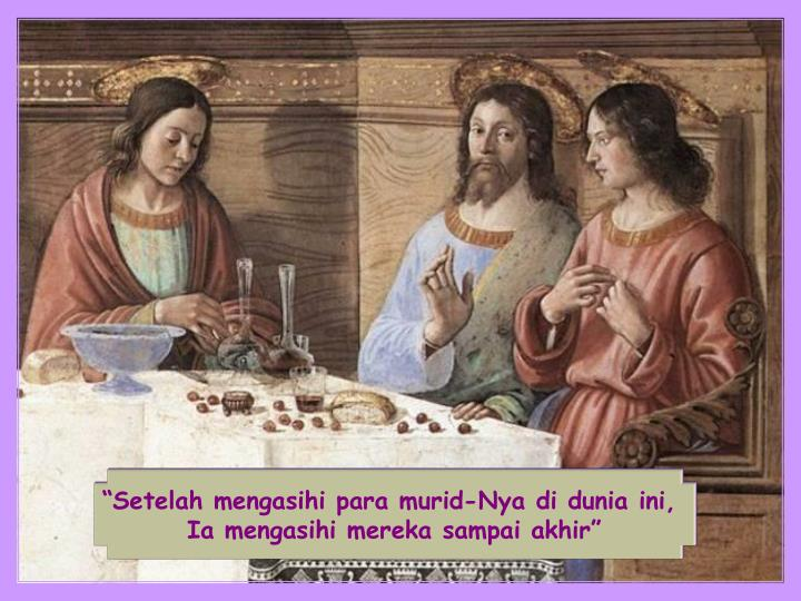 """""""Setelah mengasihi para murid-Nya di dunia ini,"""