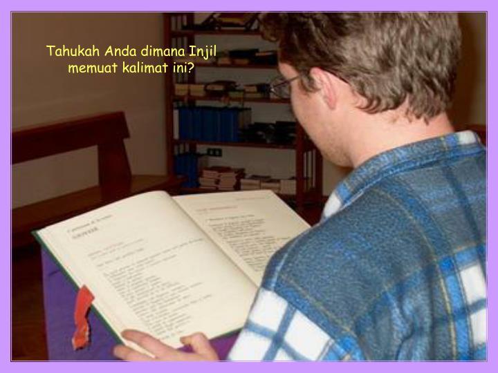 Tahukah Anda dimana Injil memuat kalimat ini?
