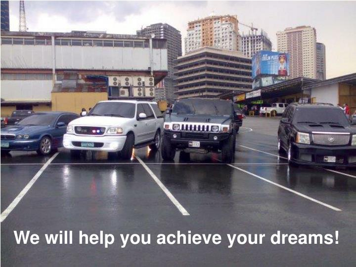 We will help you achieve your dreams!