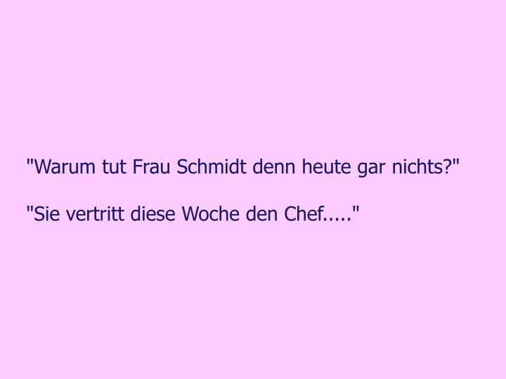 """""""Warum tut Frau Schmidt denn heute gar nichts?"""""""
