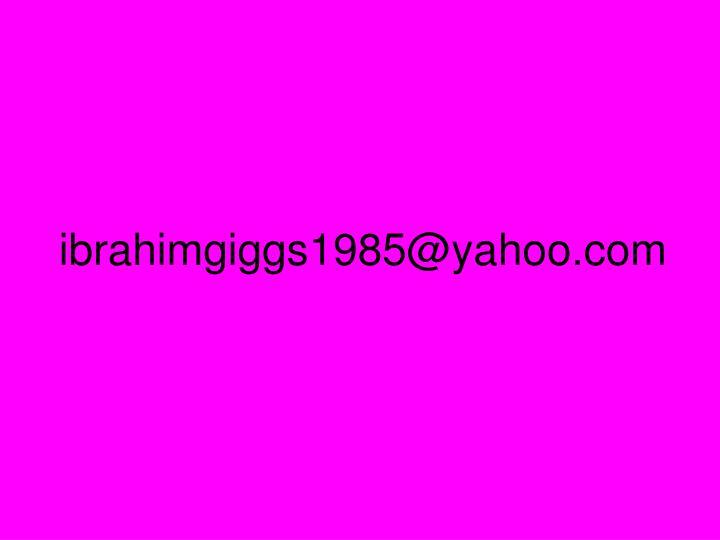 ibrahimgiggs1985@yahoo.com