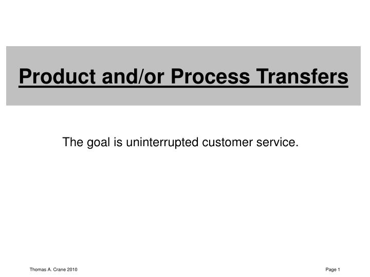 Product and or process transfers
