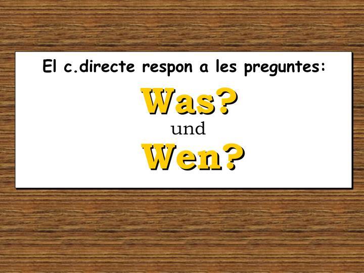 El c.directe respon a les preguntes: