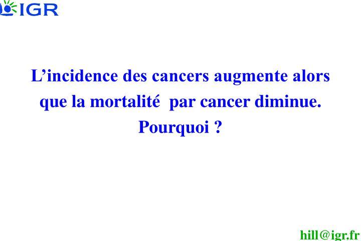 L'incidence des cancers augmente alors que la mortalité  par cancer diminue. Pourquoi ?