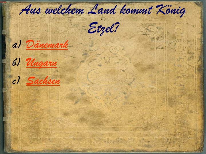Aus welchem Land kommt König Etzel?