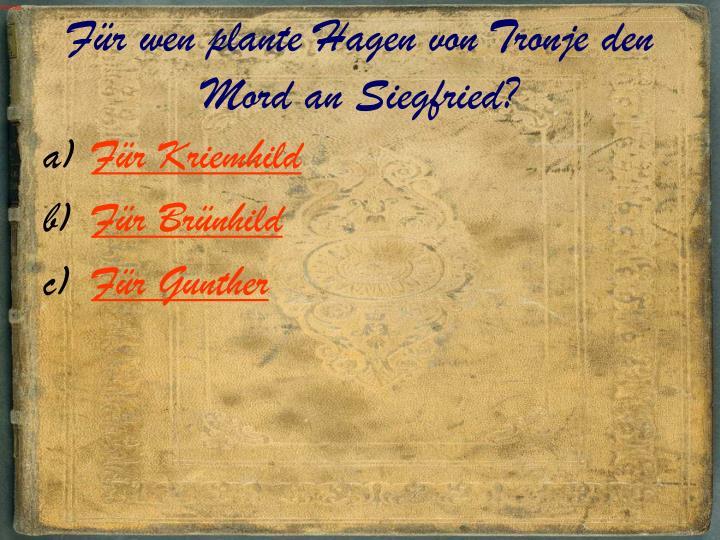 Für wen plante Hagen von Tronje den Mord an Siegfried?