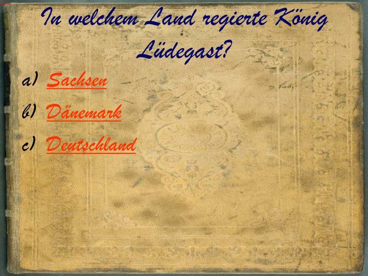 In welchem Land regierte König Lüdegast?