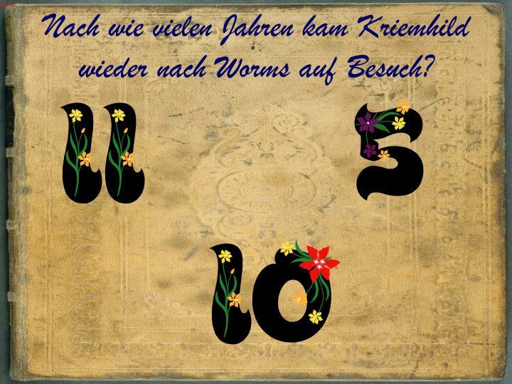 Nach wie vielen Jahren kam Kriemhild wieder nach Worms auf Besuch?