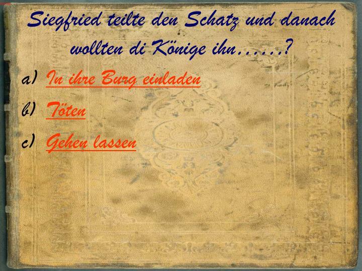 Siegfried teilte den Schatz und danach wollten di Könige ihn……?