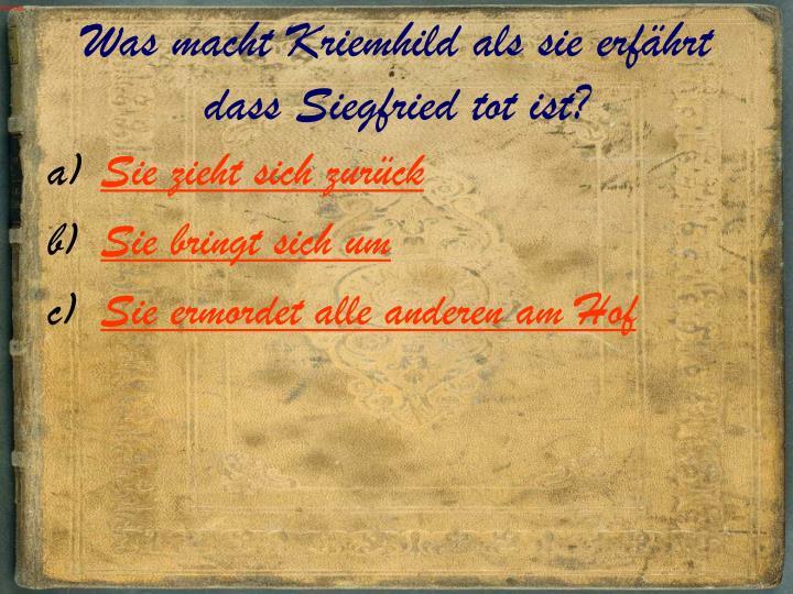 Was macht Kriemhild als sie erfährt dass Siegfried tot ist?