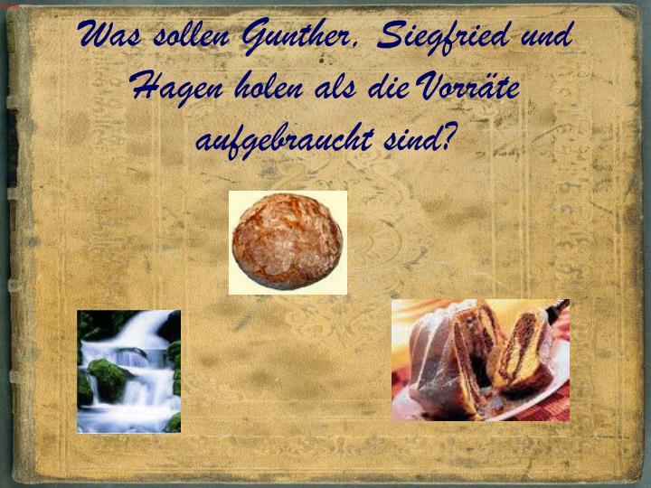 Was sollen Gunther, Siegfried und Hagen holen als die Vorräte aufgebraucht sind?