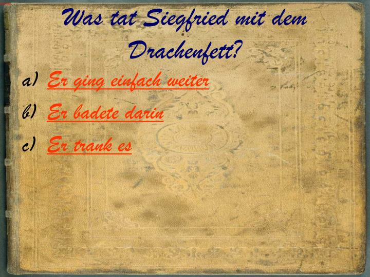 Was tat Siegfried mit dem Drachenfett?