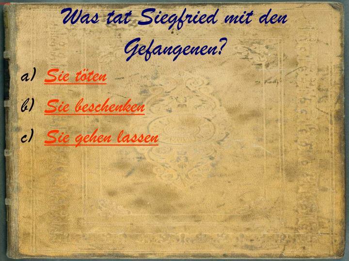 Was tat Siegfried mit den Gefangenen?
