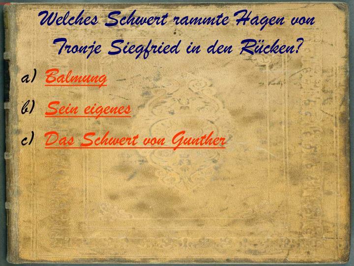 Welches Schwert rammte Hagen von Tronje Siegfried in den Rücken?