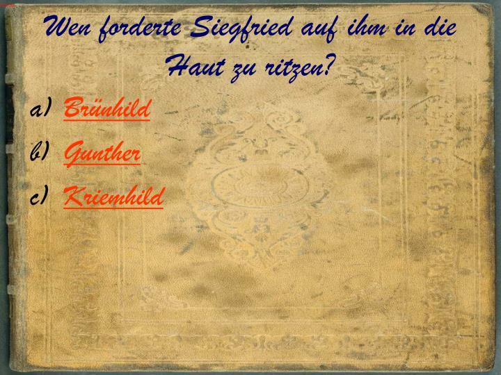 Wen forderte Siegfried auf ihm in die Haut zu ritzen?